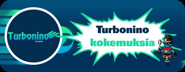 Turbonino kokemuksia